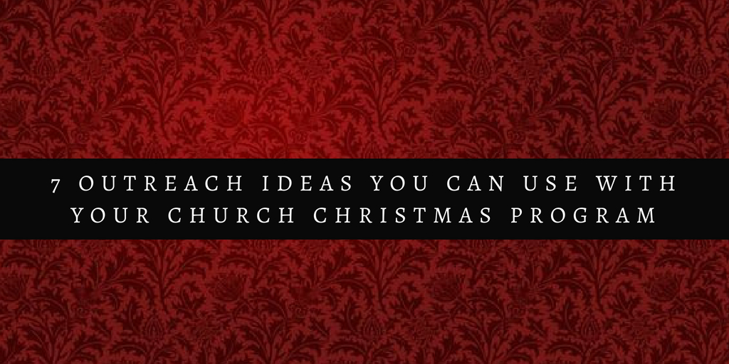 7 Outreach Ideas You Can Use With Your Church Christmas Program