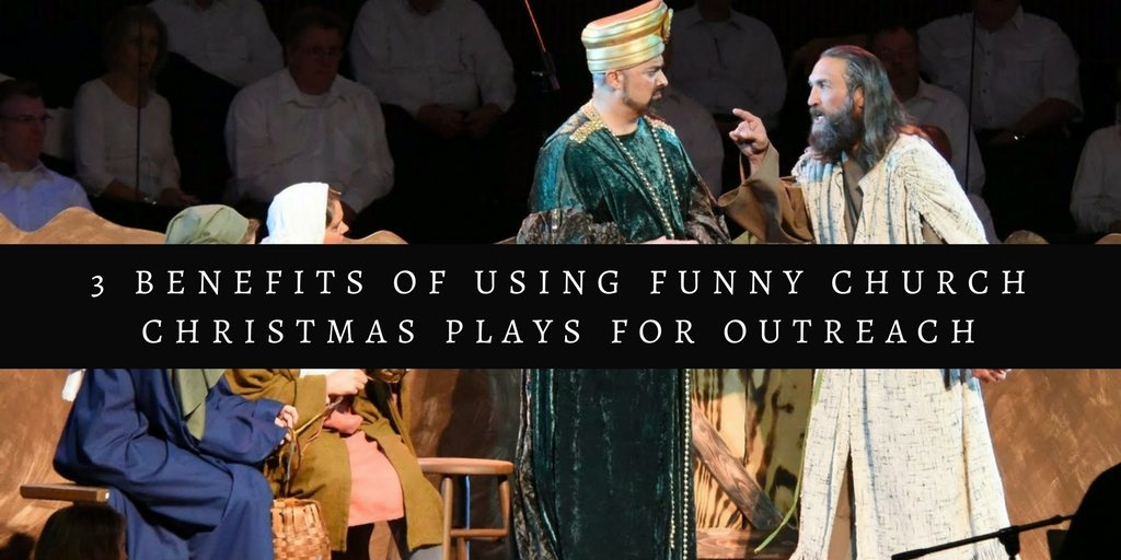 Three Benefits Of Using Funny Church Christmas Plays For Outreach