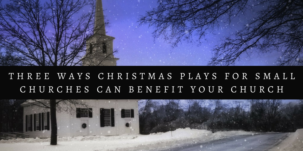 Three Ways Christmas Plays For Small Churches Can Benefit Your Church