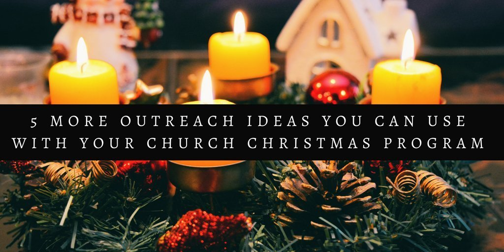 5 More Outreach Ideas You Can Use With Your Church Christmas Program